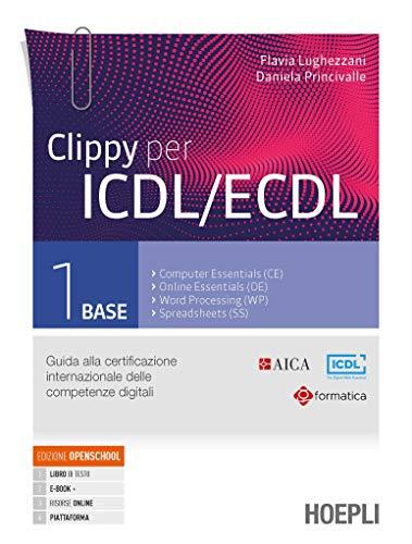 Clippy per ICDL/ECDL. Guida alla certificazione internazionale delle competenze digitali. Per le Scuole superiori. Con e-book. Con espansione online (Vol. 1)