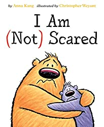 I am (not) Scared!by Anna Kang, illustratedby Christopher Weyant