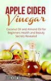Apple Cider Vinegar, Coconut Oil and Almond Oil for Beginners: Health and Beauty Secrets Revealed (English Edition)