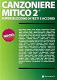 canzoniere mitico 2. superselezione di testi e accordi