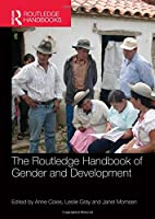 The Routledge Handbook of Gender and Development (Routledge International Handbooks)