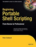 Beginning Portable Shell Scripting: From Novice to Professional (Expert s Voice in Open Source)