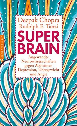 Super -Brain: Angewandte Neurowissenschaften gegen Alzheimer, Depression, Übergewicht und Angst