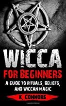 Wicca for Beginners: A Guide to Rituals, Beliefs, and Wiccan Magic
