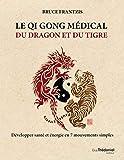 Le Qi Gong médical du dragon et du tigre - Développer santé et énergie en 7 mouvements simples