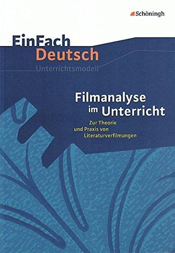 EinFach Deutsch Unterrichtsmodelle: Filmanalyse im Unterricht: Zur Theorie und Praxis von Literaturverfilmungen - Klassen 5 - 13