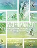 Waterman 2.0: Optimized Movement For Lifelong, Pain-Free Paddling And Surfing - Kelly Starrett