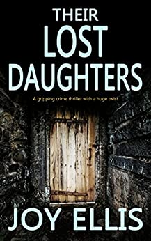 THEIR LOST DAUGHTERS a gripping crime thriller with a huge twist (JACKMAN & EVANS Book 2) by [JOY ELLIS]