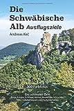 Die Schwäbische Alb: Ausflugsziele