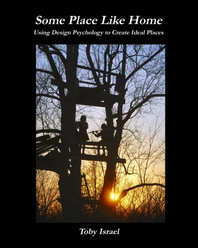 Some Place Like Home: Using Design Psychology to Create Ideal Places Second Edition