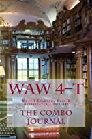 W.A.W 4-T: The Combo Journal—What I Learned, Read & Appreciated...TODAY! (The 4-T™ (for TODAY) Journal Series) (Volume 4)