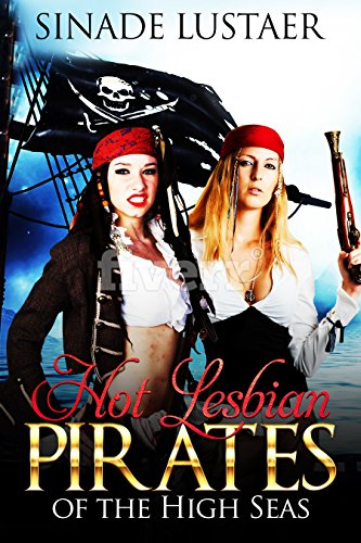 Hot Lesbian Pirates of the High Seas. 'The Born Queens.': An Epic Action Adventure Tale of these Sensational Ladies on another voyage to conquer their ... Hard Hitting and Explosive storytelling.