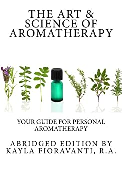 Paperback The Art & Science of Aromatherapy: Your Guide for Personal Aromatherapy Book