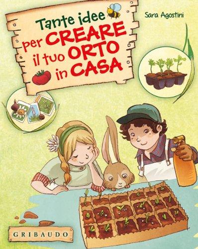 Tante idee per creare il tuo orto in casa. Ediz. illustrata. Con gadget