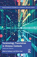 Terminology Translation in Chinese Contexts: Theory and Practice (Routledge Studies in Chinese Translation)
