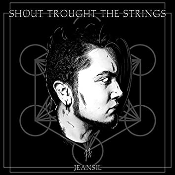 SHOUT TROUGHT THE STRINGS