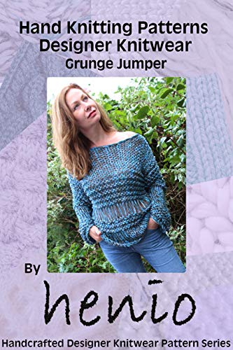 Hand Knitting Patterns: Designer Knitwear: Grunge Jumper (henio Handcrafted Designer Knitwear Single Pattern Series Book 1) (English Edition)