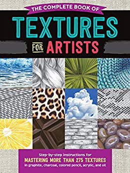 The Complete Book of Textures for Artists: Step-by-step instructions for mastering more than 275 textures in graphite, charcoal, colored pencil, acrylic, and oil (The Complete Book of ...) by [Denise J. Howard, Steven Pearce, Mia Tavonatti]