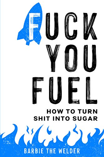 Fuck You Fuel: How To Turn Shit Into Sugar (English Edition)