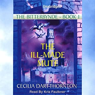 The Ill-Made Mute     The Bitterbynde, Book 1              By:                                                                                                                                 Cecilia Dart-Thornton                               Narrated by:                                                                                                                                 Kris Faulkner                      Length: 18 hrs and 11 mins     8 ratings     Overall 4.8