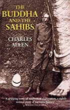 The Buddha and the Sahibs: The Men Who Discovered India's Lost Religion by Charles Allen (2003-08-07)