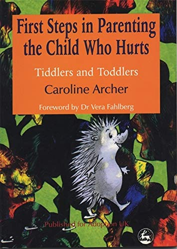 First Steps in Parenting the Child who Hurts: Tiddlers and Toddlers Second...