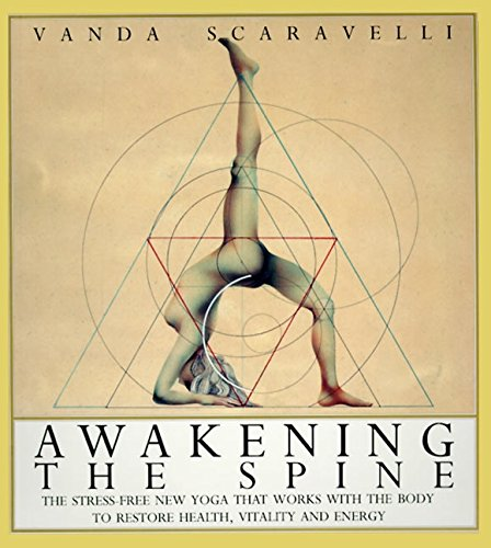 Awakening the Spine: The Stress-Free New Yoga that Works with the Body to Restore Health, Vitality a