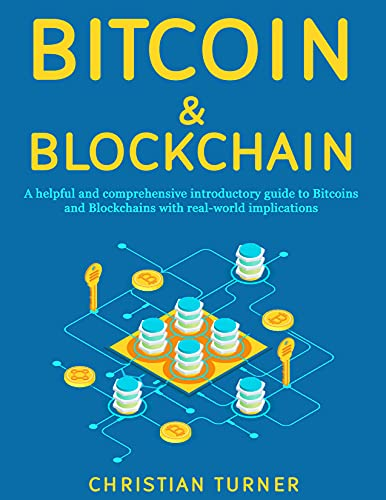 BITCOIN & BLOCKCHAIN: A Helpful and Comprehensive Introductory Guide to Bitcoins and Blockchains with Real-World Implications (English Edition)