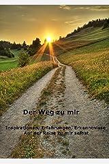 Der Weg zu mir - Eine Reise zu mir selbst: Inspirationen, Erfahrungen, Erkenntnisse auf der Reise zu mir selbst Gebundene Ausgabe