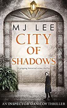 City Of Shadows (An Inspector Danilov Historical Thriller, Book 2) by [M J Lee]