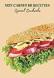 Mon Carnet de Recettes Spécial Sandwichs: Carnet de recette de sandwich à remplir pour noter vos créations ! Livre de préparation de sandwich ... Pour adulte et enfant | 100 recettes