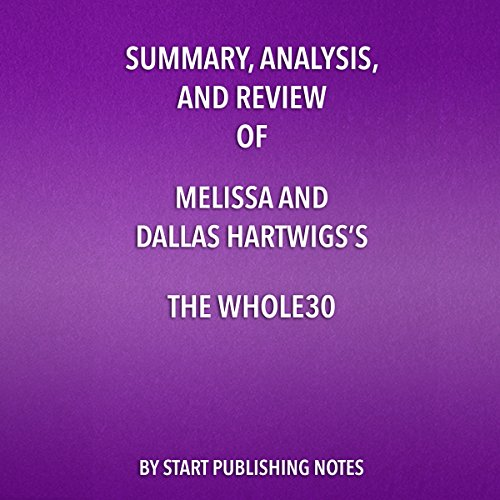 Summary, Analysis, and Review of Melissa and Dallas Hartwig's The Whole30     The 30-Day Guide to Total Health and Food Freedom              By:                                                                                                                                 Start Publishing Notes                               Narrated by:                                                                                                                                 Michael Gilboe                      Length: 25 mins     5 ratings     Overall 4.6