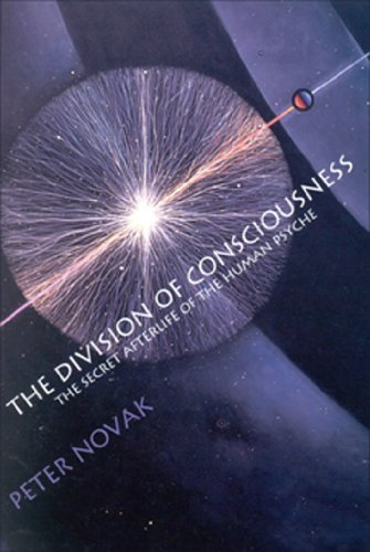 The Division of Consciousness: The Secret Afterlife of the Human Psyche
