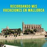 Recordando Mis Vacaciones en Mallorca