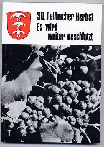30 Jahre Fellbacher Herbst: 's wird weiter g'schlotzt. Geschichte über und Geschichten um den Fellbacher Wein.