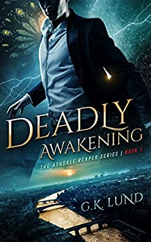 Deadly Awakening (The Ashdale Reaper Series Book 1) by [G.K. Lund]