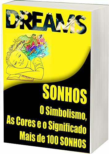 Sonhos: Sonhos, O Simbolismo as Cores e o Significado de Mais de 100 Sonhos (Portuguese Edition)