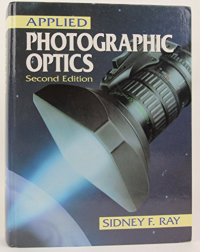 Compare Textbook Prices for Applied Photographic Optics: Lenses and Optical Systems for Photography, Film, Video and Electronic Imaging Subsequent Edition ISBN 9780240513508 by Ray, Sidney F.