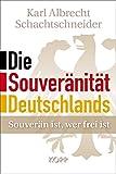 Die Souveränität Deutschlands: Souverän ist, wer frei ist - Karl Albrecht Schachtschneider