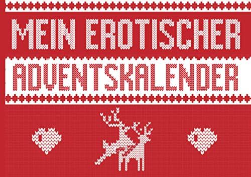 Mein erotischer Adventskalender: Für Männer, Frauen, Paare. Vorausgefüllt für eine lustvolle Adventszeit