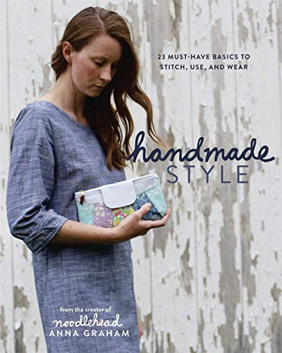 Graham, A: Handmade Style: 23 Must-Have Basics to Stitch, Use and Wear