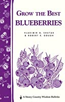 Grow the Best Blueberries: Storey Country Wisdom Bulletin A-89 (Country Wisdom Bulletins, Vol. a-89)