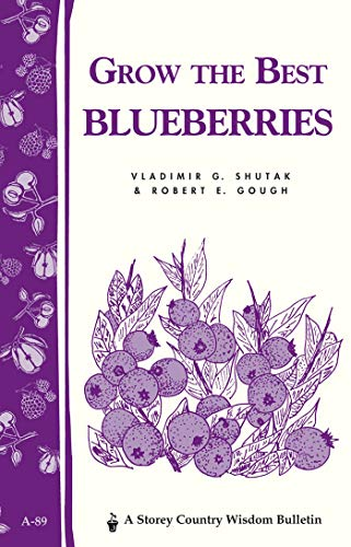 Grow the Best Blueberries: Storey's Country Wisdom Bulletin A-89 (Storey Country Wisdom Bulletin)
