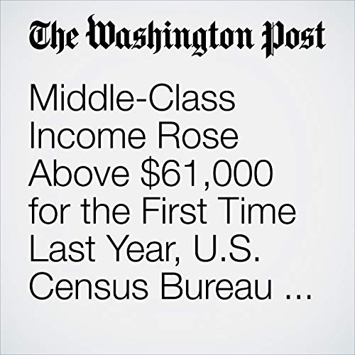 Middle-Class Income Rose Above $61,000 for the First Time Last Year, U.S. Census Bureau Says copertina