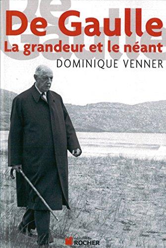 De Gaulle, la grandeur et le néant (Nouvelle édition)