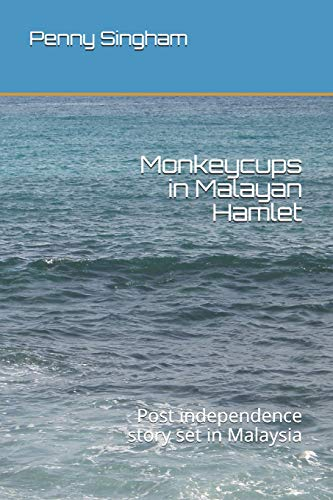 Monkeycups in Malayan Hamlet: Post independence story set in Malaysia