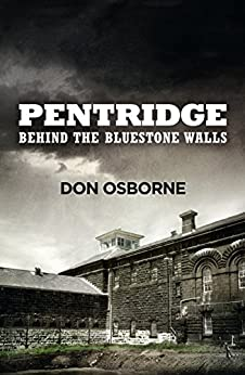 Pentridge: Behind The Bluestone Wall by [Don Osborne]