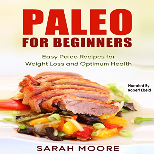 Paleo for Beginners: Easy Paleo Recipes for Weight Loss and Optimum Health audiobook cover art