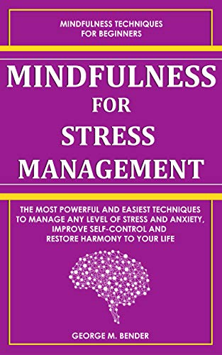 Mindfulness for Stress Management:: The Most Powerful and Easiest Techniques to Manage Any Level of Stress and Anxiety, Improve Self-Control and Restore Harmony to Your Life (Self-Help Power Book 2)