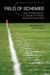 Field of Schemes: How the Great Stadium Swindle Turns Public Money into Private Profit, Revised and Expanded Edition by Ne...